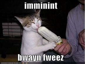 imminint  bwayn fweez
