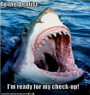 To the Dentist:  I'm ready for my check-up!
