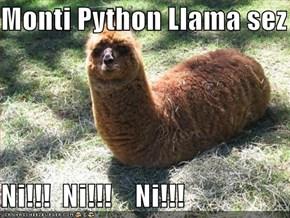 Monti Python Llama sez  Ni!!!  Ni!!!    Ni!!!