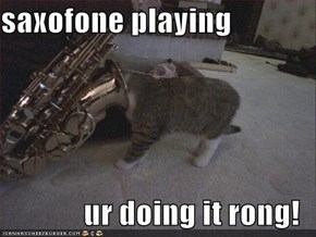 saxofone playing  ur doing it rong!