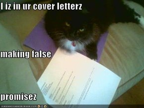 I iz in ur cover letterz making false promisez