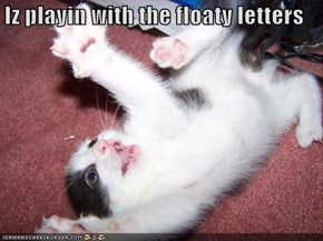 Iz playin with the floaty letters