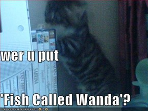 wer u put 'Fish Called Wanda'?