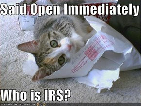 Said Open Immediately  Who is IRS?