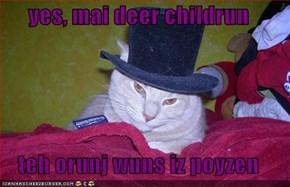 yes, mai deer childrun  teh orunj wuns iz poyzen