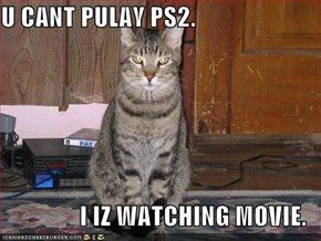 U CANT PULAY PS2.  I IZ WATCHING MOVIE.