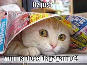Itz just  wunna dose dayz yanno?