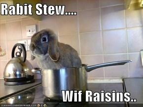 Rabit Stew....  Wif Raisins..