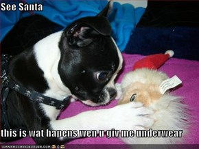 See Santa  this is wat hapens wen u giv me underwear