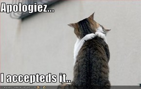 Apologiez...  I accepteds it..