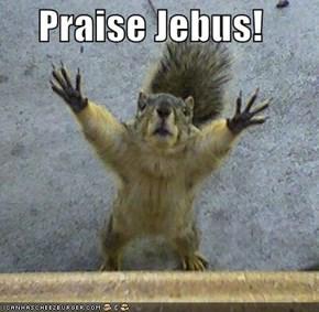 Praise Jebus!