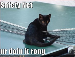 Safety Net  ur doin it rong