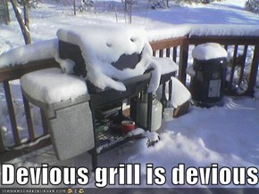 Devious grill is devious