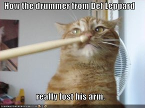 How the drummer from Def Leppard  really lost his arm.