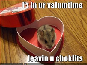 i'z in ur valumtime  leavin u choklits
