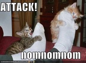 ATTACK!  nomnomnom