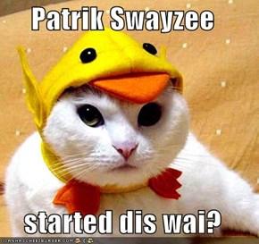 Patrik Swayzee  started dis wai?