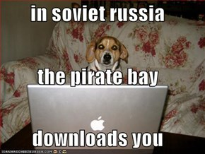 in soviet russia the pirate bay downloads you