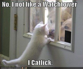 No, I not like a Watchtower  I Catlick.