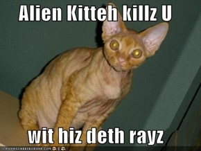 Alien Kitteh killz U  wit hiz deth rayz
