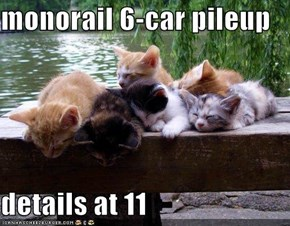 monorail 6-car pileup  details at 11