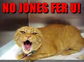 NO JONES FER U!