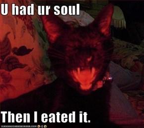 U had ur soul  Then I eated it.