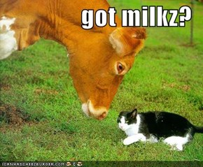 got milkz?