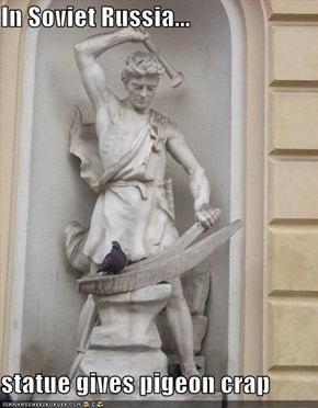 In Soviet Russia...  statue gives pigeon crap