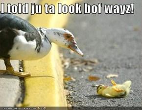 I told ju ta look bof wayz!
