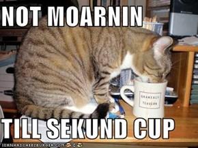NOT MOARNIN  TILL SEKUND CUP