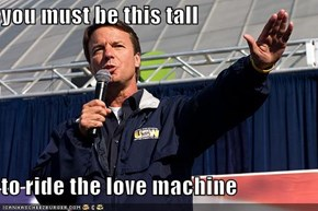 you must be this tall  to ride the love machine