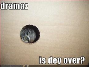 dramaz  is dey over?