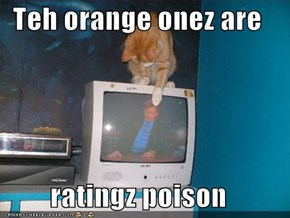 Teh orange onez are  ratingz poison