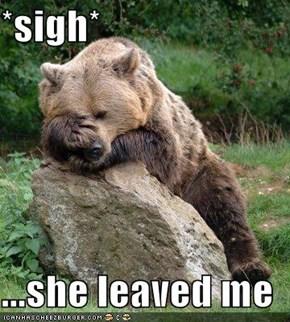 *sigh*  ...she leaved me