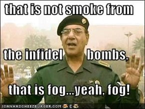 that is not smoke from   the infidel         bombs, that is fog...yeah, fog!