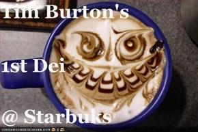 Tim Burton's 1st Dei @ Starbuks