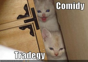 Comidy          Tradegy