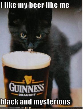 I like my beer like me  black and mysterious