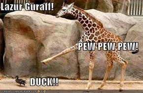 Lazur Guraff! PEW PEW PEW!                DUCK!!