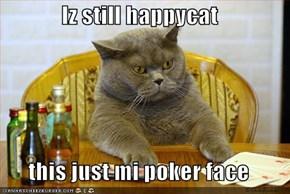 Iz still happycat  this just mi poker face