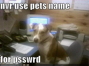 nvr use pets name  for psswrd