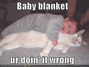 Baby blanket  ur doin' it wrong