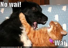 No wai!  Wai