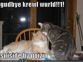 gudbye krewl wurld!!1!  suiside by poizin