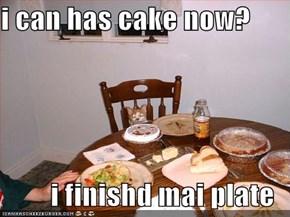 i can has cake now?  i finishd mai plate