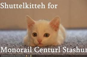 Shuttelkitteh for  Monorail Centurl Stashun