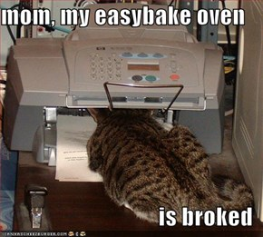 mom, my easybake oven  is broked