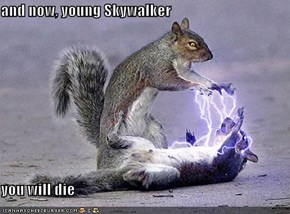and now, young Skywalker  you will die