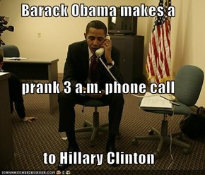 Barack Obama makes a  prank 3 a.m. phone call  to Hillary Clinton